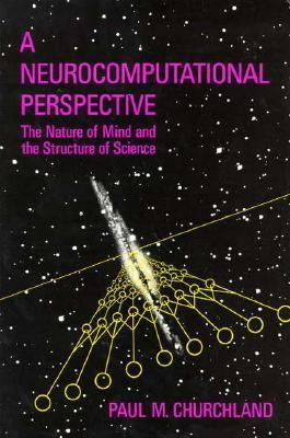 A Neurocomputational Perspective: The Nature of Mind and the Structure of Science 9780262031516