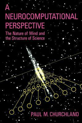 A Neurocomputational Perspective: The Nature of Mind and the Structure of Science 9780262531061