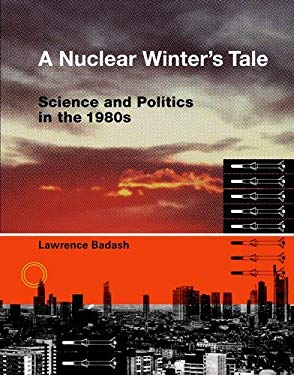 A Nuclear Winter's Tale: Science and Politics in the 1980s 9780262012720