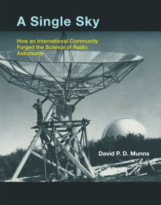 A Single Sky: How an International Community Forged the Science of Radio Astronomy 9780262018333