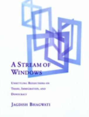 A Stream of Windows: Unsettling Reflections on Trade, Immigration, and Democracy 9780262522656