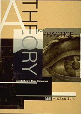 A Theory for Practice: Architecture in Three Discourses 9780262581455