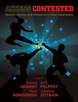 Access Contested: Security, Identity, and Resistance in Asian Cyberspace 9780262516808
