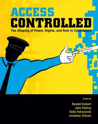 Access Controlled: The Shaping of Power, Rights, and Rule in Cyberspace 9780262514354