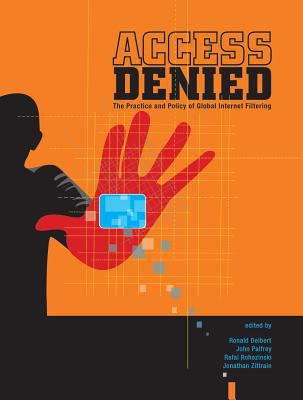 Access Denied: The Practice and Policy of Global Internet Filtering 9780262541961