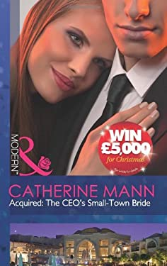Acquired, the CEO's Small-Town Bride. Catherine Mann 9780263893564