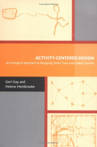 Activity-Centered Design: An Ecological Approach to Designing Smart Tools and Usable Systems 9780262072489