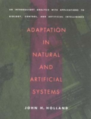 Adaptation in Natural and Artificial Systems: An Introductory Analysis with Applications to Biology, Control, and Artificial Intelligence 9780262581110