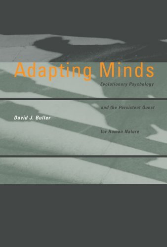 Adapting Minds: Evolutionary Psychology and the Persistent Quest for Human Nature 9780262524605