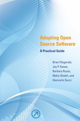 Adopting Open Source Software: A Practical Guide 9780262516358