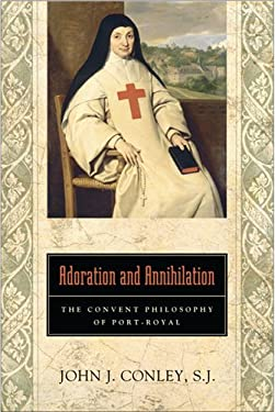 Adoration and Annihilation: The Convent Philosphy of Port-Royal 9780268022969
