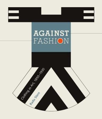 Against Fashion: Clothing as Art, 1850-1930 9780262693295