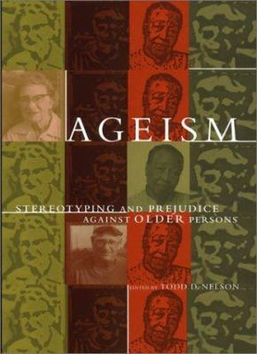 Ageism: Stereotyping and Prejudice Against Older Persons 9780262140775