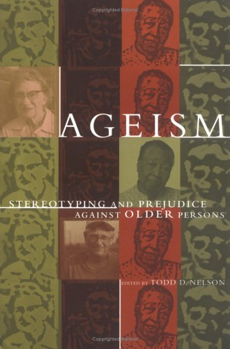 Ageism: Stereotyping and Prejudice Against Older Persons 9780262640572