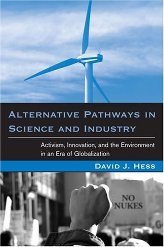Alternative Pathways in Science and Industry: Activism, Innovation, and the Environment in an Era of Globalizaztion 9780262582728