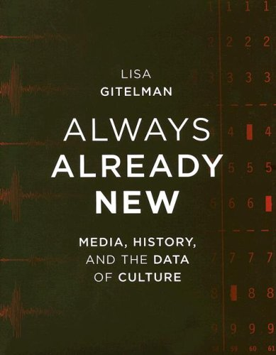 Always Already New: Media, History, and the Data of Culture 9780262072717