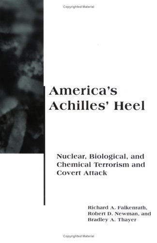 America's Achilles' Heel: Nuclear, Biological, and Chemical Terrorism and Covert Attack 9780262561181