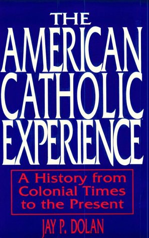 American Catholic Experience: A History from Colonial Times to the Present 9780268006396
