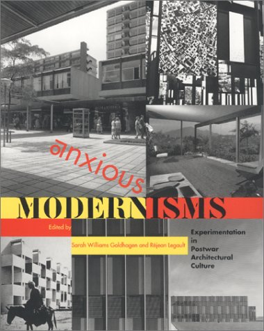 Anxious Modernisms: Experimentation in Postwar Architectural Culture 9780262072083