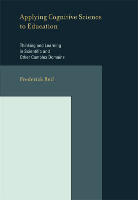 Applying Cognitive Science to Education: Thinking and Learning in Scientific and Other Complex Domains 9780262182638