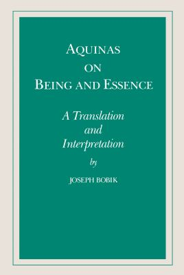 Aquinas on Being and Essence: A Translation and Interpretation 9780268006174