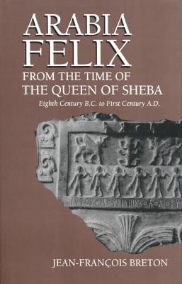 Arabia Felix from the Time of the Queen of Sheba: Eighth Century to First Century B.C. 9780268020026
