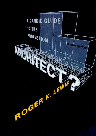 Architect? a Candid Guide to the Profession, Revised Edition