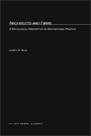 Architects and Firms: A Sociological Perspective on Architectural Practices 9780262521284
