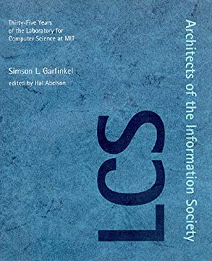 Architects of the Information Society: Thirty-Five Years of the Laboratory for Computer Science at Mit 9780262071963