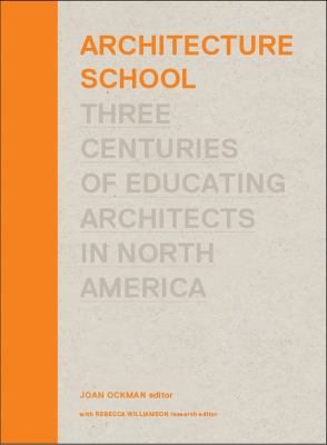 Architecture School: Three Centuries of Educating Architects in North America 9780262017084