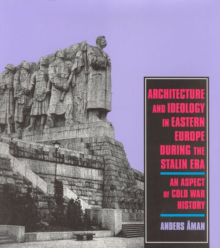 Architecture and Ideology in Eastern Europe During the Stalin Era: An Aspect of Cold-War History 9780262011303