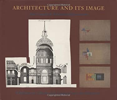 Architecture and Its Image: Four Centuries of Architectural Representation 9780262022897