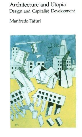 Architecture and Utopia: Design and Capitalist Development 9780262700207