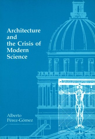 Architecture and the Crisis of Modern Science 9780262660556