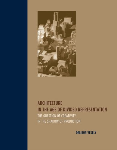 Architecture in the Age of Divided Representation: The Question of Creativity in the Shadow of Production 9780262720489