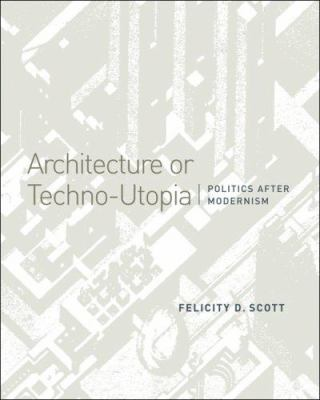 Architecture or Techno-Utopia: Politics After Modernism 9780262195621