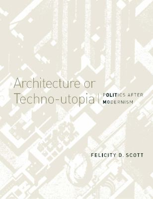Architecture or Techno-Utopia: Politics After Modernism 9780262514064