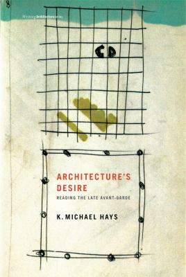 Architecture's Desire: Reading the Late Avant-Garde 9780262513029