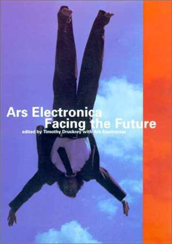 Ars Electronica: Facing the Future: A Survey of Two Decades 9780262041768