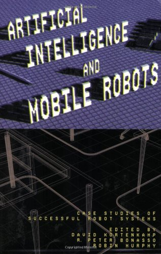 Artificial Intelligence and Mobile Robots: Case Studies of Successful Robot Systems 9780262611374