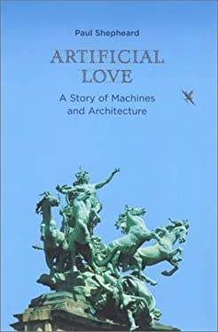 Artificial Love: A Story of Machines and Architecture 9780262692854