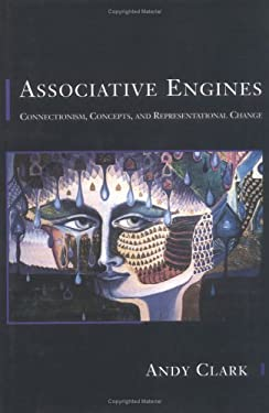 Associative Engines: Connectionism, Concepts, and Representational Change 9780262032100