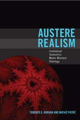 Austere Realism: Contextual Semantics Meets Minimal Ontology 9780262513333