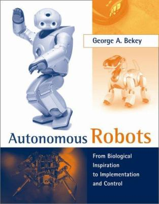 Autonomous Robots: From Biological Inspiration to Implementation and Control 9780262025782