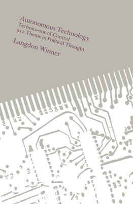Autonomous Technology: Technics-Out-Of-Control as a Theme in Political Thought 9780262730495