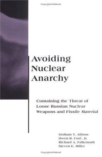 Avoiding Nuclear Anarchy: Containing the Threat of Loose Russian Nuclear Weapons and Fissile Material 9780262510882