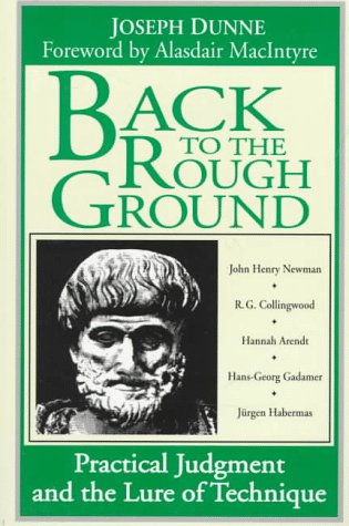 Back to Rough Ground: Practical Judgment and the Lure of Technique 9780268007058