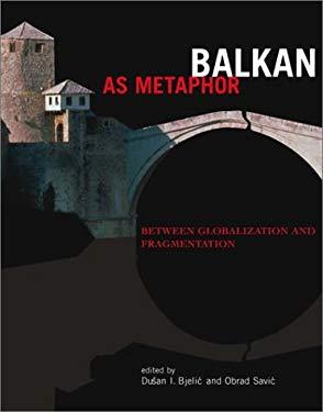 Balkan as Metaphor: Between Globalization and Fragmentation 9780262025249