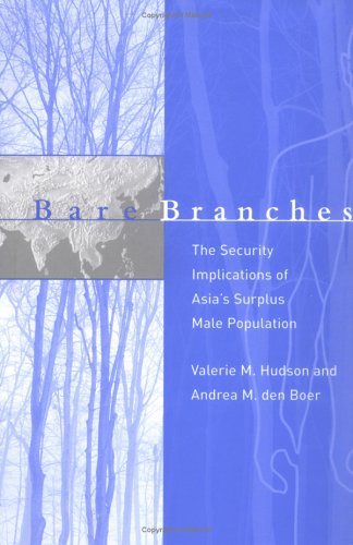 Bare Branches: The Security Implications of Asia's Surplus Male Population 9780262083256