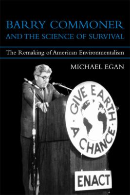 Barry Commoner and the Science of Survival: The Remaking of American Environmentalism 9780262050869